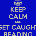 keep-calm-and-get-caught-reading
